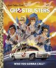 Ghostbusters: Who You Gonna Call (Ghostbusters 2016) (Little Golden Book) Cover Image