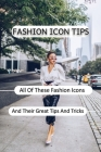 Fashion Icon Tips: All Of These Fashion Icons And Their Great Tips And Tricks: Fashion Styling Topics Cover Image