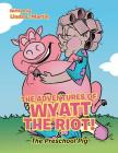 The Adventures of Wyatt the Riot! & the Preschool Pig Cover Image
