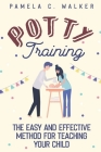 Potty Training: The Easy and Effective Method for Teaching Your Child Cover Image