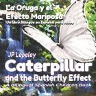 Caterpillar and the Butterfly Effect. La Oruga y el Efecto Mariposa: A Bilingual Spanish Children Book. Un libro Bilingüe en Español para Niños Cover Image