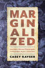 Marginalized: Southern Women Playwrights Confront Race, Region, and Gender Cover Image