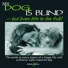 My Dog is Blind: But Lives Life to the Full! Cover Image