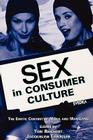 Sex in Consumer Culture: The Erotic Content of Media and Marketing (Routledge Communication) Cover Image