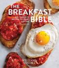 The  Breakfast Bible: 100+ Favorite Recipes to Start the Day  Cover Image