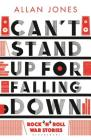 Can't Stand Up for Falling Down: Rock'n'roll War Stories Cover Image