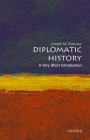 Diplomatic History: A Very Short Introduction (Very Short Introductions) Cover Image
