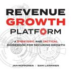Revenue Growth Platform: A Strategic and Tactical Guidebook for Securing Growth Cover Image