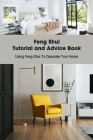 Feng Shui Tutorial and Advice Book: Using Feng Shui To Decorate Your Home: The Feng Shui House Book Cover Image