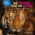 Do Tigers Stay Up Late?: . . . and Other Tiger-Ific Questions Cover Image