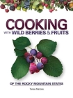Cooking with Wild Berries & Fruits of the Rocky Mountain States (Foraging Cookbooks) Cover Image