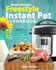Weight Watchers Instant Pot 2018 Freestyle Cookbook: 130+ Affordable, Quick & Easy WW Smart Points Recipes for Fast & Healthy Weight Loss Cover Image