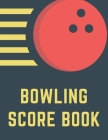 Bowling Score Book: Keep Track of Scores, Winner, Lane, Conditions, Ball, Shoes, Brace/Glove and Other Bowling Information - 240 Score She Cover Image