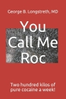 You Call Me Roc: Two hundred kilos of pure cocaine a week! Cover Image