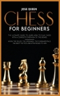 Chess for Beginners: The Ultimate Guide to Learn How to Play Chess with a Complete Overview of the Board. Know the Rules, the Openings, the Cover Image