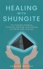Healing with Shungite: The Complete Guide for Protecting, Detoxing, and Purifying Your Mind, Body, and Soul Cover Image