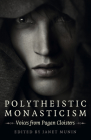 Polytheistic Monasticism: Voices from Pagan Cloisters Cover Image