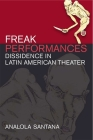 Freak Performances: Dissidence in Latin American Theater Cover Image
