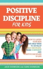 Positive Discipline for Kids: How to Listen Your Kids and Help Them to Develop Self-Discipline, Raise Confident and Positive Discipline in Life Cover Image