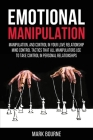 Emotional Manipulation: Manipulation, and Control in Your Love Relationship. Mind Control Tactics that all Manipulators Use to Take Control in Cover Image
