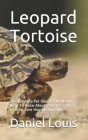 Leopard Tortoise: The Complete Pet Owners On All You Need To Know About Leopard Tortoise training, Care Housing And Diet. Cover Image