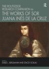 The Routledge Research Companion to the Works of Sor Juana Inés de la Cruz Cover Image