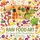 Raw Food Art: Four Seasons of Plant-Powered Goodness Cover Image