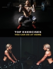 Top Physical Exercises You Can Do at Home - Workout Book for Men and Women: The Best Beginner Exercises To Do During Home Workouts - Fitness, Gym And Cover Image
