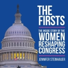 The Firsts Lib/E: The Inside Story of the Women Reshaping Congress Cover Image