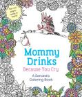 Mommy Drinks Because You Cry: A Sarcastic Coloring Book Cover Image