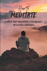 How To Meditate: 5-Minute Daily Meditations To Foster Self-Reflection & Awareness: How To Lead A Guided Meditation Cover Image