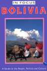 Bolivia in Focus: A Guide to the People, Politics and Culture (Latin America in Focus) Cover Image