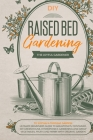 Raised Bed Gardening: To Sustain a Thriving Garden: Ultimate Beginners Guide to Aquaponics, Container, DIY Greenhouse, Hydroponics Gardening Cover Image