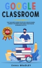 Google Classroom: The Teacher's Guide To Set-Up a Solid Course, Connect Students, And Start your Online Learning Activity (Distance Learning #2) Cover Image
