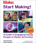 Start Making!: A Guide to Engaging Young People in Maker Activities Cover Image