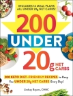 200 under 20g Net Carbs: 200 Keto Diet–Friendly Recipes to Keep You under 20g Net Carbs Every Day! Cover Image