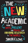 The New Academic: How to write, present and profile your amazing research to the world Cover Image