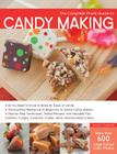 The Complete Photo Guide to Candy Making: All You Need to Know to Make All Types of Candy - The Essential Reference for Beginners to Skilled Candy Makers - Step-by-Step Techniques, Tested Recipes, and Valuable Tips - Brittles, Fudges, Caramels, Truffles Mints, Marshmallows & More Cover Image
