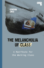 The Melancholia of Class: A Manifesto for the Working Class Cover Image