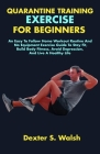 Quarantine Training Exercise for Beginners: An Easy To Follow Home Workout Routine And No Equipment Exercise Guide To Stay Fit, Build Body Fitness, Av Cover Image