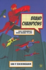 Brand Champions: How Superheroes Bring Brands to Life Cover Image