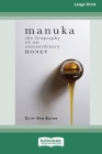 Manuka: The Biography of An Extraordinary Honey (16pt Large Print Edition) Cover Image