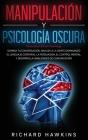 Manipulación y psicología oscura [Manipulation & Dark Psychology]: Domina tu conversación, analiza a la gente dominando el lenguaje corporal, la persu Cover Image