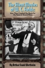 The Silent Movies of W. C. Fields: How They Created The Basis for His Fame in Sound Films Cover Image