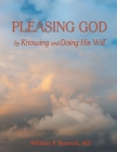 Pleasing God: by Knowing and Doing His Will Cover Image