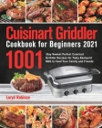 Cuisinart Griddler Cookbook for Beginners 2021: 1001-Day Newest Perfect Cuisinart Griddler Recipes for Tasty Backyard BBQ to Feed Your Family and Frie Cover Image