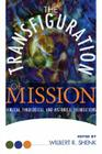 The Transfiguration of Mission: Biblical, Theological & Historical Foundations (Institute of Mennonite Studies #12) Cover Image