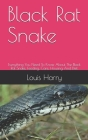 Black Rat Snake: Everything You Need To Know About The Black Rat Snake, Feeding, Care, Housing And Diet Cover Image