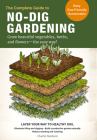 The Complete Guide to No-Dig Gardening: Grow beautiful vegetables, herbs, and flowers - the easy way! Layer Your Way to Healthy Soil-Eliminate tilling and digging-Build a productive garden naturally-Reduce weeding and watering Cover Image