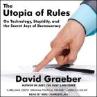The Utopia of Rules Lib/E: On Technology, Stupidity, and the Secret Joys of Bureaucracy Cover Image